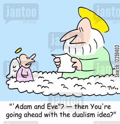 dualism cartoon humor: ''Adam and Eve'? -- then You're going ahead with the dualism idea?'