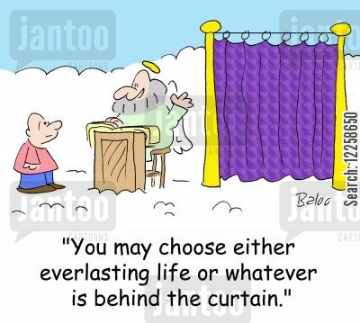 everlasting life cartoon humor: 'You may choose either everlasting life or whatever is behind the curtain.'
