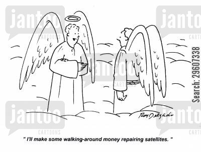 repaired cartoon humor: 'I'll make some walking-around money repairing satellites.'