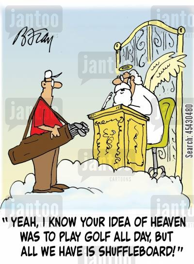 playing games cartoon humor: 'Yeah, I know your idea of heaven is to play golf all day, but all we have is shuffleboard!'