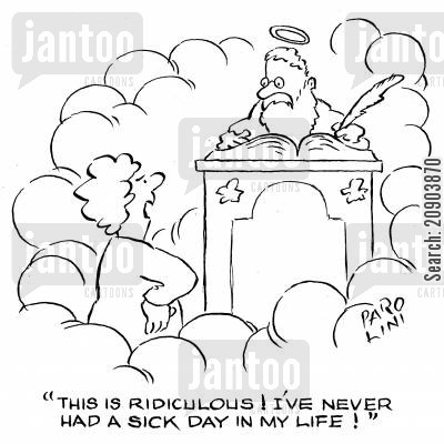 omit cartoon humor: 'This is ridiculous! I'v enever had a sick day in my life!'
