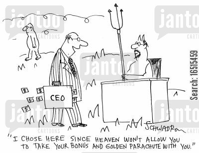 golden parachute cartoon humor: 'I chose here since heaven won't allow you to take your bonus and golden parachute with you.'