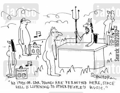 mp3 players cartoon humor: 'No ipods or ear phones are permitted here, since hell is listening to other people's music.'
