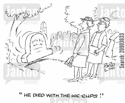 hic-cups cartoon humor: 'He died with the hic-cups.'