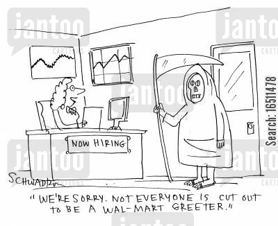 greeter cartoon humor: 'We're sorry. Not everyone is cut out to be a Wal-Mart Greeter.'