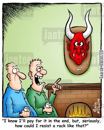 outdoorsmen cartoon humor: 'I know I'll pay for it in the end, but, seriously, how could I resist a rack like that?'