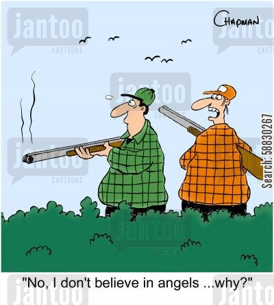 huner cartoon humor: 'No, I don't believe in angels ...why?'
