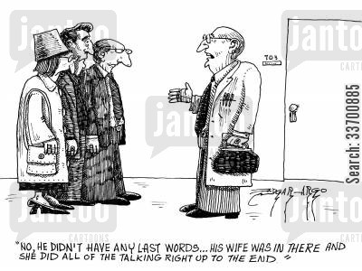 death beds cartoon humor: 'No, he didn't have any last words,his wife was in there and she did all of the talking right up to the end.'