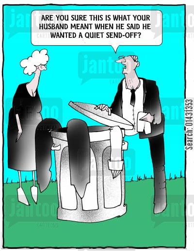garbage can cartoon humor: Are you sure this is what your husband meant when he said he wanted a quiet send-off?
