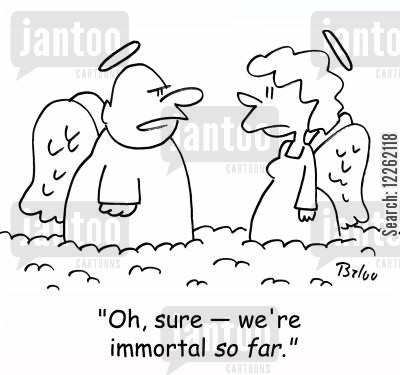 immortality cartoon humor: 'Oh, sure-- we're immortal SO FAR.'