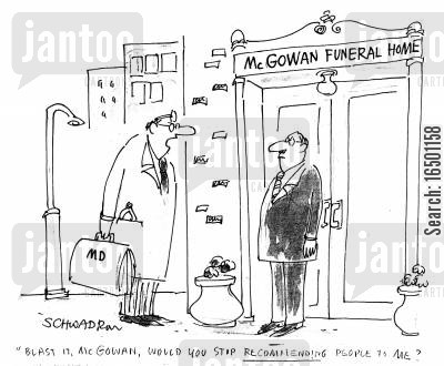 funeral homes cartoon humor: Mr McGowan, would you stop recommending people to me?