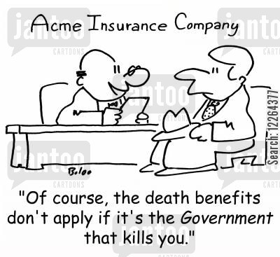 death benefits cartoon humor: ACME INSURANCE COMPANY, 'Of course, the death benefits don't apply if it's the Government that kills you.'