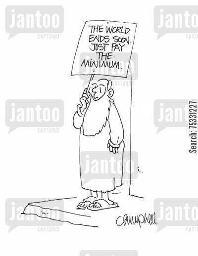 doomsayer cartoon humor: 'The world ends soon. Just pay the minimum.'