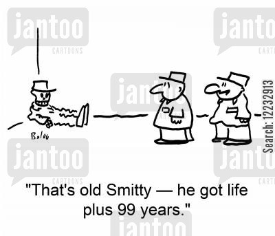 life sentences cartoon humor: 'That's old Smitty -- he got life plus 99 years.'