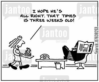 tea girls cartoon humor: 'I hope he's all right. That Times is three weeks old.'