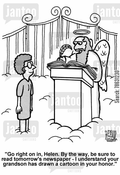 epitaph cartoon humor: 'Go right on in, Helen. By the way, be sure to read tomorrow's newspaper - I understand your grandson has drawn a cartoon in your honor.'