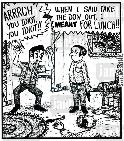 don cartoon humor: 'ARRRGH you idiot,you idiot!!' 'When i said take the Don out, i MEANT for lunch!!' (a stupid mob guy kills the boss)