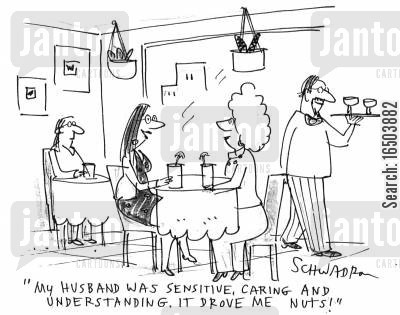 dead husband cartoon humor: 'My husband was sensitive, caring and understanding. It drove me nuts!'
