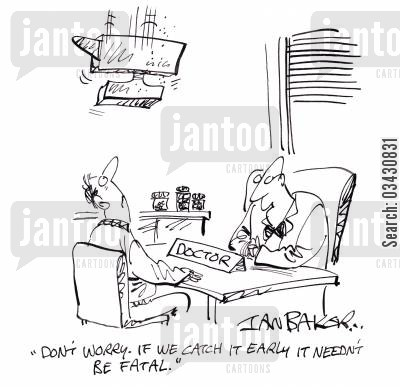fatal injury cartoon humor: 'Don't worry. If we catch it early it needn't be fatal.'