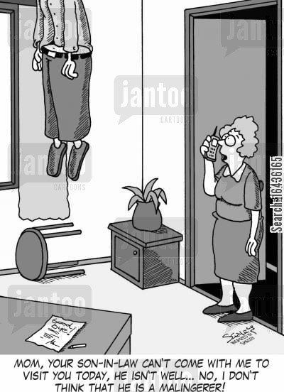 malingerer cartoon humor: 'Mom, your son-in-law can't come with me to visit you today, he isn't well... no, I don't think that he is a malingerer!'