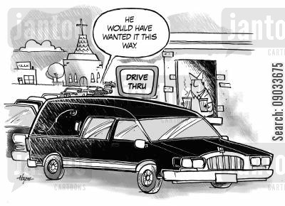 drive thu cartoon humor: 'He would have wanted it this way.'