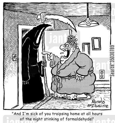 nagging wife cartoon humor: 'And I'm sick of you traipsing home at all hours of the night stinking of formaldehyde!'