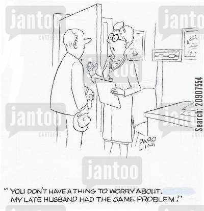 late husband cartoon humor: 'You don't have a thing to worry about. My late husband had the same problem.'