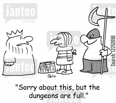 exeuctioner cartoon humor: 'Sorry about this, but the dungeons are full.'