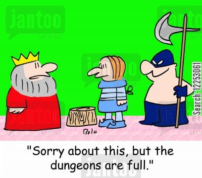 prison overcrowding cartoon humor: 'Sorry about this, but the dungeons are full.'