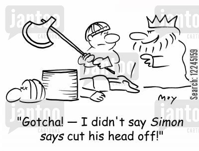 simon says cartoon humor: 'Gotcha! -- I didn't say Simon says cut his head off!'