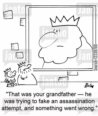 assinates cartoon humor: 'That was your grandfather -- he was trying to fake an assassination attempt, and something went wrong.'