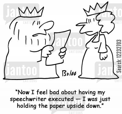 speechwriter cartoon humor: 'Now I feel bad about having my speechwriter executed — I was just holding the paper upside down.'