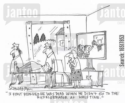 realization cartoon humor: 'I first realized he was dead when he didn't go to the refrigerator at half time.'