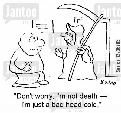 bad omen cartoon humor: 'Don't worry, I'm not death -- I'm just a bad head cold.'