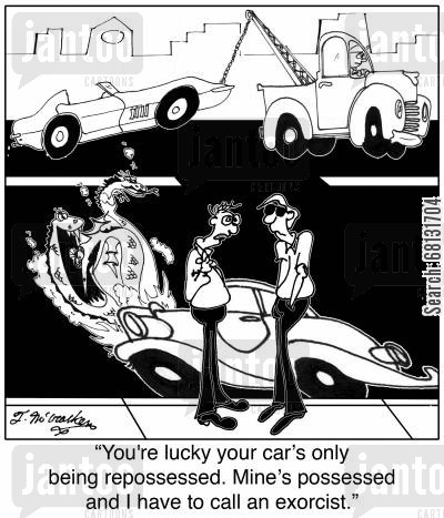 car loans cartoon humor: 'You're lucky your car's only being repossessed. Mine's possessed and I have to call an exorcist.'