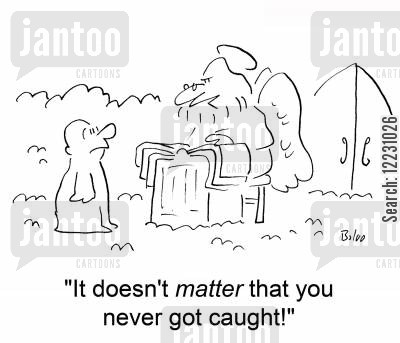 getting caught cartoon humor: 'It doesn't matter that you never got caught!'