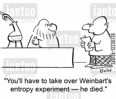 entropy cartoon humor: 'You'll have to take over Weinbart's entropy experiment -- he died.'