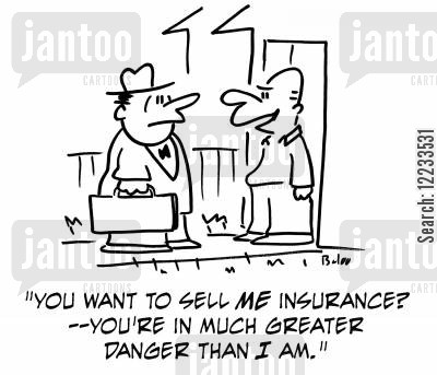door to door cartoon humor: 'You want to sell me insurance? -- You're in much greater danger than I am.'