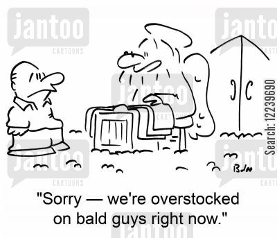 overstock cartoon humor: 'Sorry -- we're overstocked on bald guys right now.'