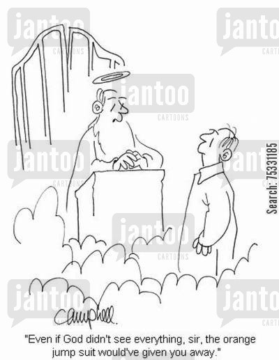 all knowing cartoon humor: 'Even if God didn't see everything, sir, the orange jump suit would've given you away.'