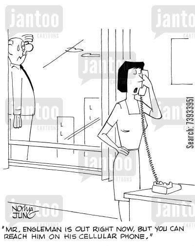 ledges cartoon humor: 'Mr. Engleman is out right now, but you can reach him on his cellular phone.'