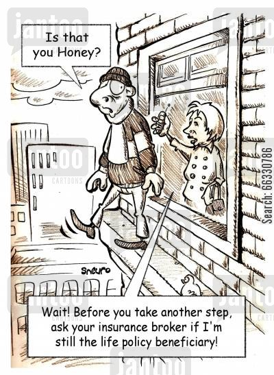 insurance broker cartoon humor: Wait! Before you take another step, ask your insurance broker if I'm still the life policy beneficiary!