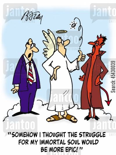 struggles cartoon humor: 'Somehow, I thought the struggle for my immortal soul would be more epic!'