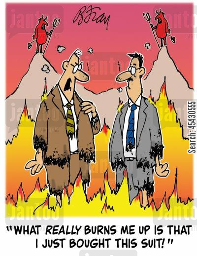 new suit cartoon humor: 'What really burns me up is that I just bought this suit!'