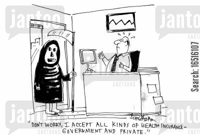 government healthcare cartoon humor: 'Don't worry, I accept all kinds of health insurance, government and private.'