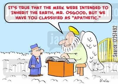 meek will inherit the earth cartoon humor: 'It's true that the meek were intended to inherit the Earth, Mr. Osgood, but we have you classified as 'apathetic.''