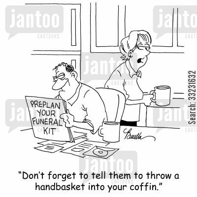 hell in a handbasket cartoon humor: 'Don't forget to tell them to throw a handbasket into the coffin.'