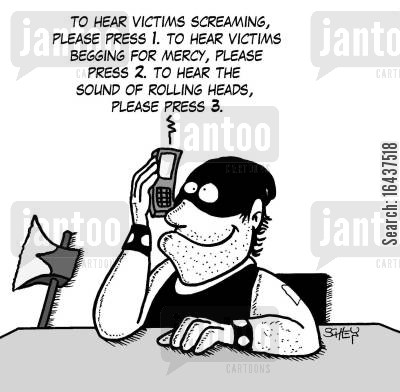 answering machine cartoon humor: 'To hear victims screaming, please press 1. To hear victims begging for mercy, please press 2. To hear the sound of rolling heads, please press 3.'