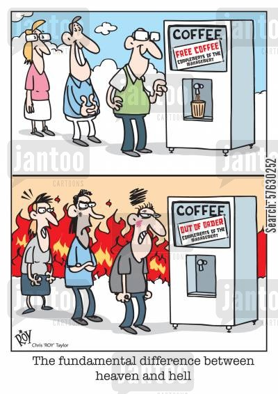 coffee addict cartoon humor: The fundamental difference between heaven and hell.