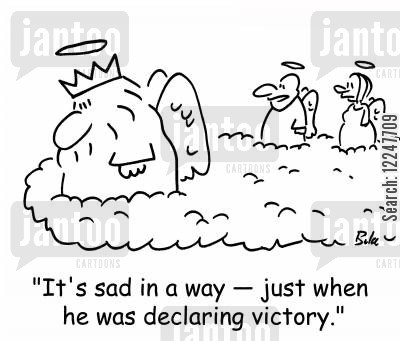 sudden death cartoon humor: 'It's sad in a way -- just when he was declaring victory.'